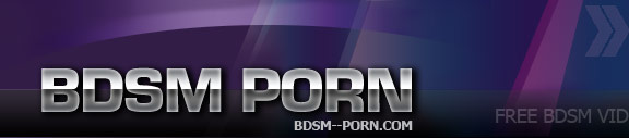 Free BDSM videos, bondage porn, bizarre sex, femdom, spanking, fetish, domination and submission aBDSM--PORN.COM!